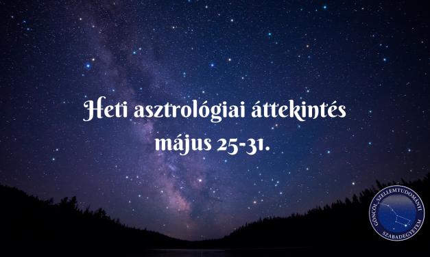 Heti asztrológiai áttekintés: május 25-31.