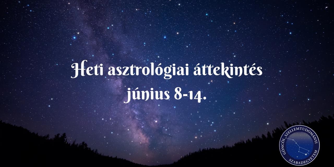 Heti asztrológiai áttekintés: június 8-14.